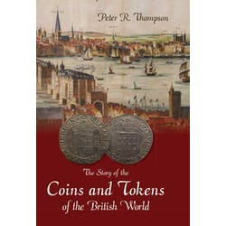 The Story of the Coins and Tokens of the British World. in the Token Publishing Shop